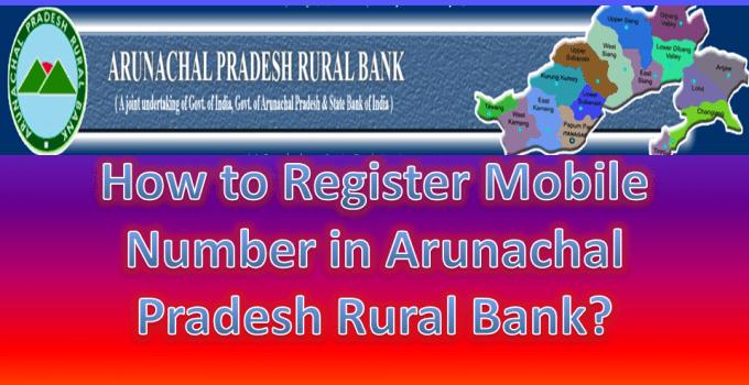 How to Register Mobile Number in Arunachal Pradesh Rural Bank