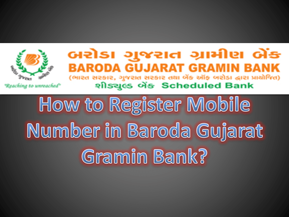 How to Register Mobile Number in Baroda Gujarat Gramin Bank?