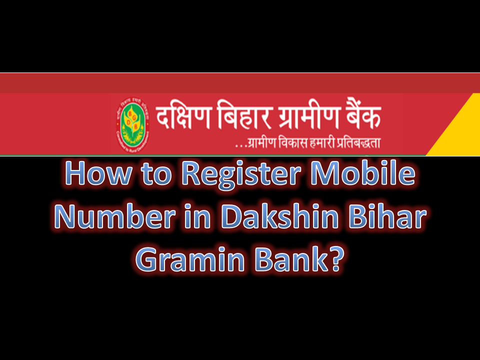 How to Register Mobile Number in Dakshin Bihar Gramin Bank?