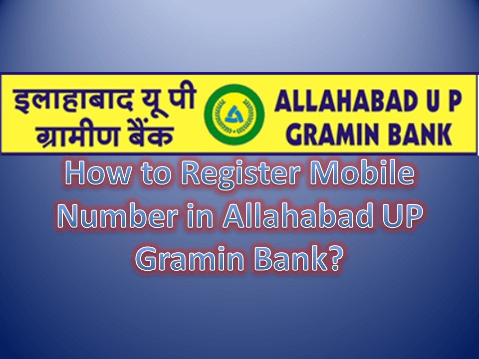How to Register Mobile Number in Allahabad UP Gramin Bank