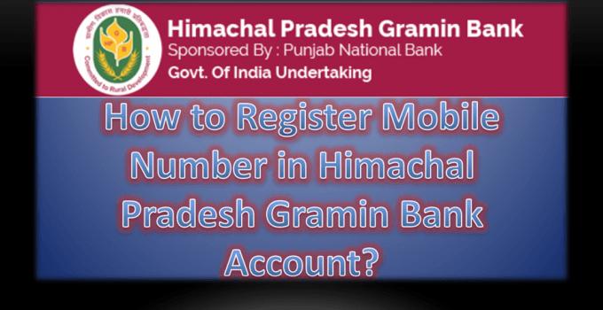 How to Register Mobile Number in Himachal Pradesh Gramin Bank Account