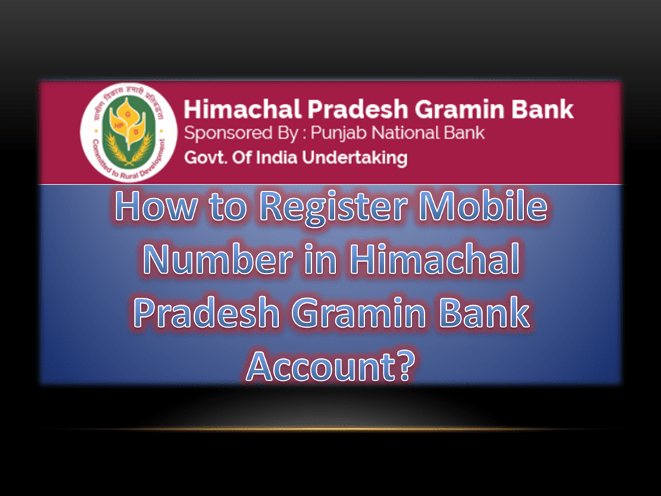 How to Register Mobile Number in Himachal Pradesh Gramin Bank Account